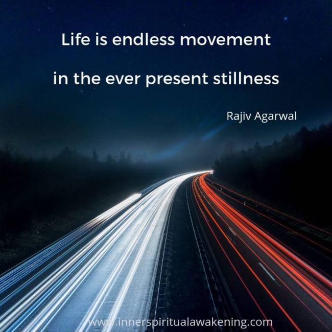Life is endless movement in the ever present stillness